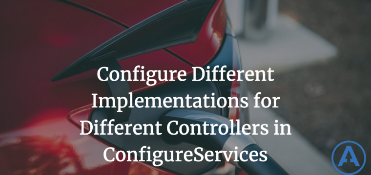 Configure Different Implementations for Different Controllers in ConfigureServices