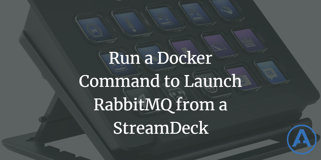 Run a Docker Command to Launch RabbitMQ from a StreamDeck