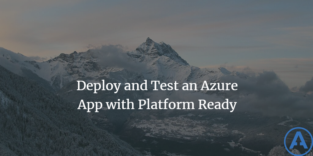 Deploy and Test an Azure App with Platform Ready