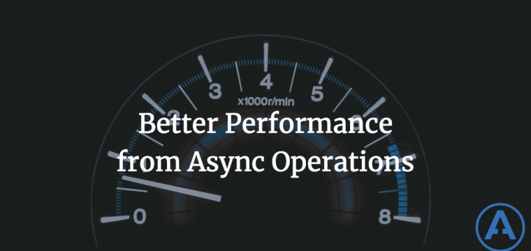 Better Performance from Async Operations