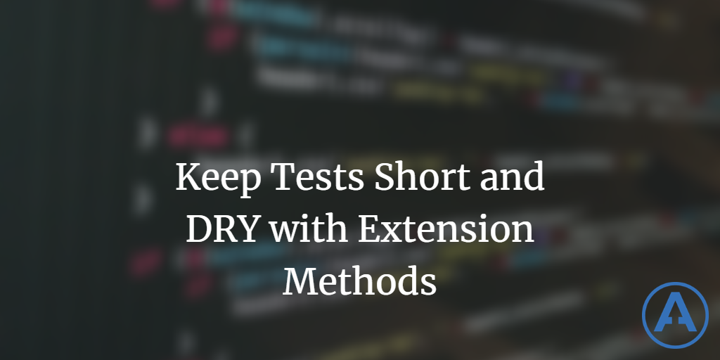 Keep Tests Short and DRY with Extension Methods