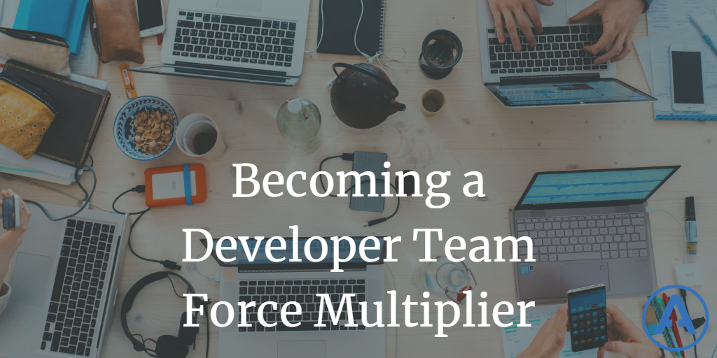 Becoming a Developer Team Force Multiplier