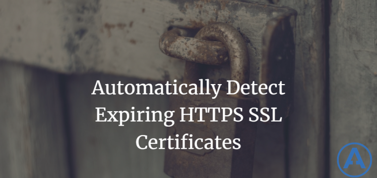 Automatically Detect Expiring HTTPS SSL Certificates