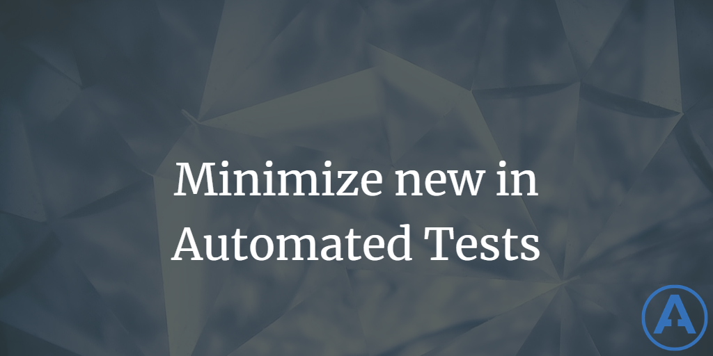 Minimize new in Automated Tests