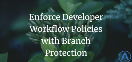 featured image thumbnail for post Enforce Developer Workflow Policies with Branch Protection