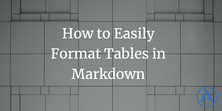 featured image thumbnail for post How to Easily Format Tables in Markdown