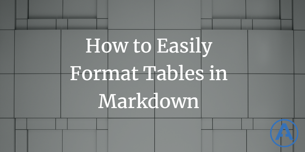How to Easily Format Tables in Markdown