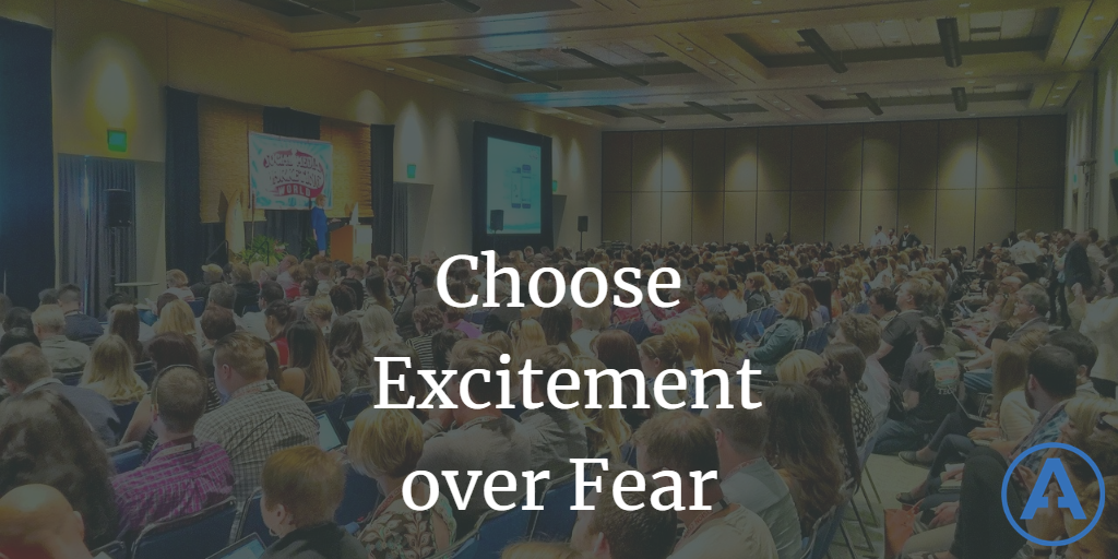 Choose Excitement over Fear