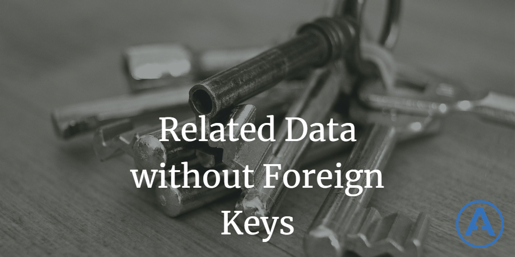 Designing for Related Data without Foreign Keys