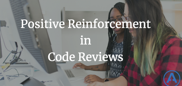 Positive Reinforcement in Code Reviews