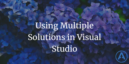 featured image thumbnail for post Using Multiple Solutions in Visual Studio