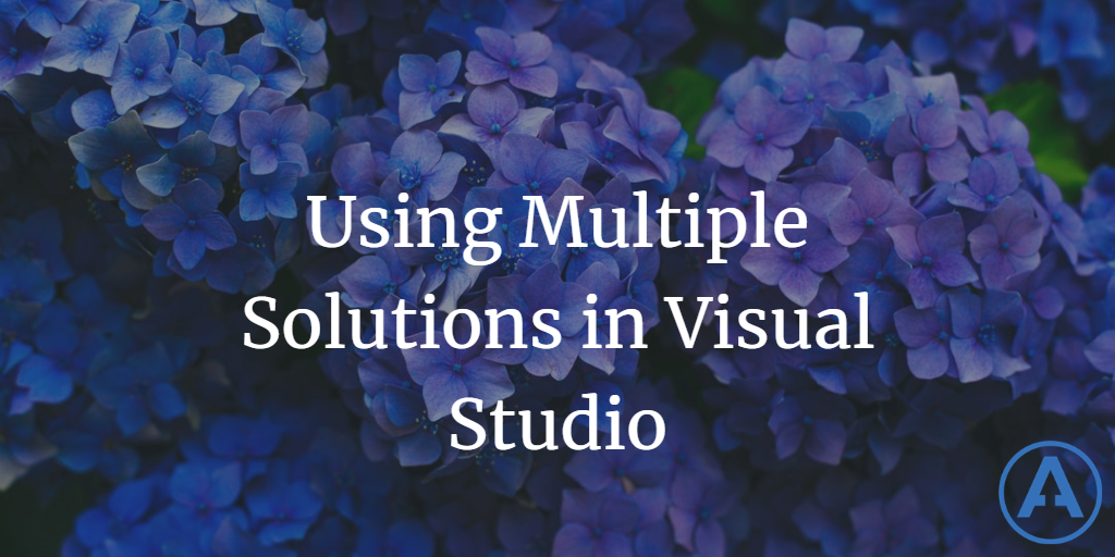 Using Multiple Solutions in Visual Studio