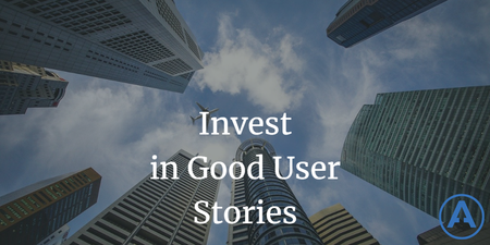 featured image thumbnail for post Invest in Good User Stories