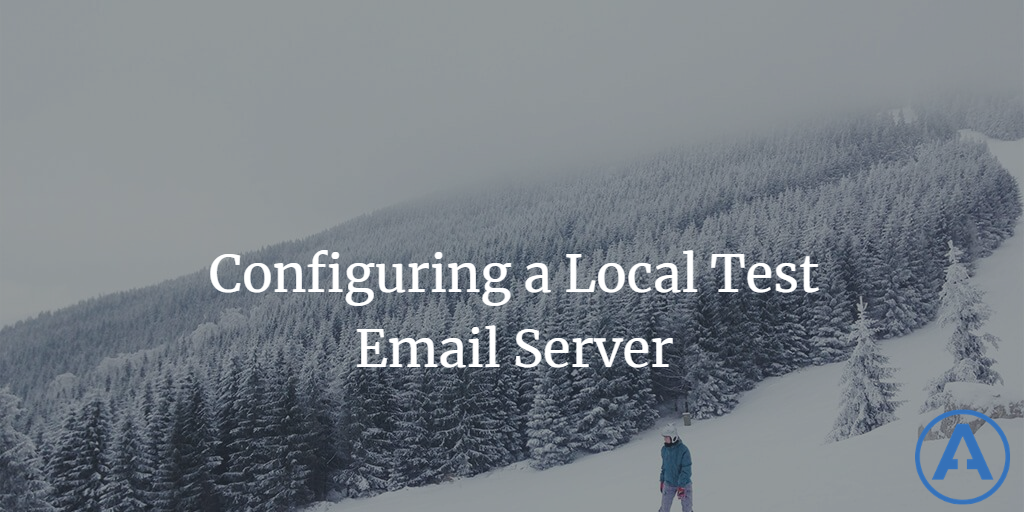 Configuring a Local Test Email Server
