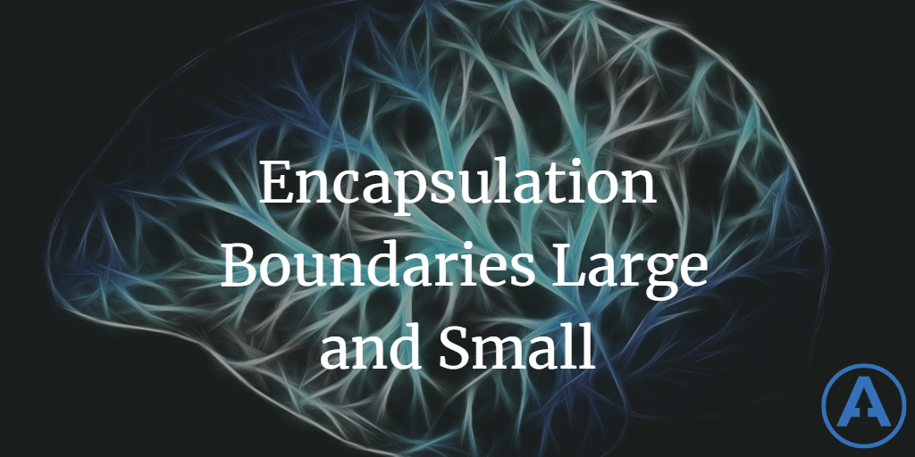 Encapsulation Boundaries Large and Small