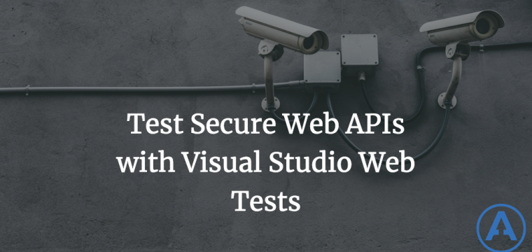 Test Secure Web APIs with Visual Studio Web Tests