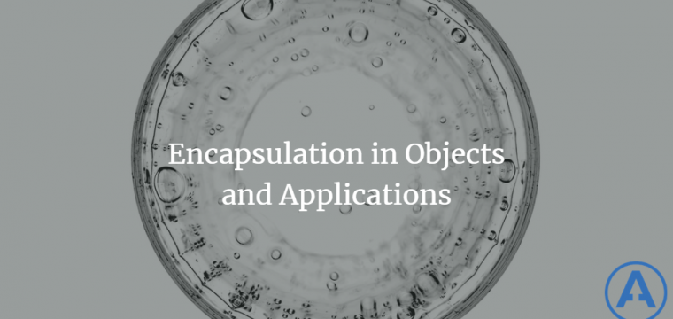 Encapsulation in Objects and Applications