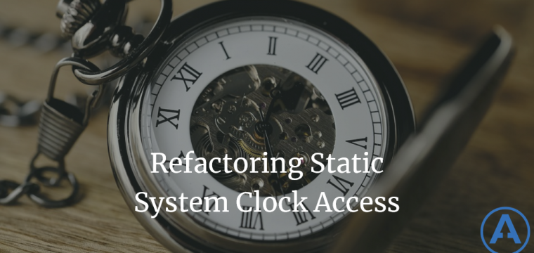 Refactoring Static System Clock Access