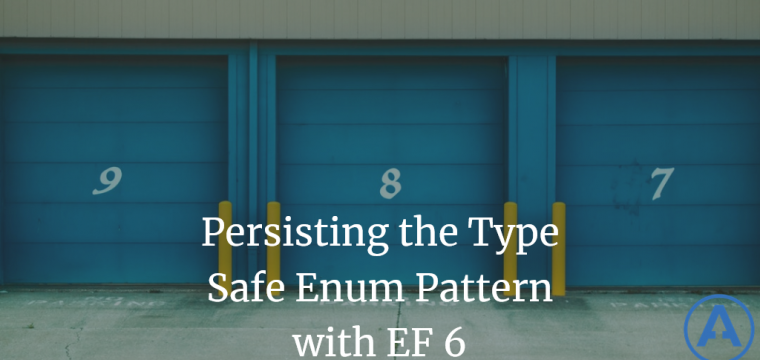 Persisting the Type Safe Enum Pattern with EF 6