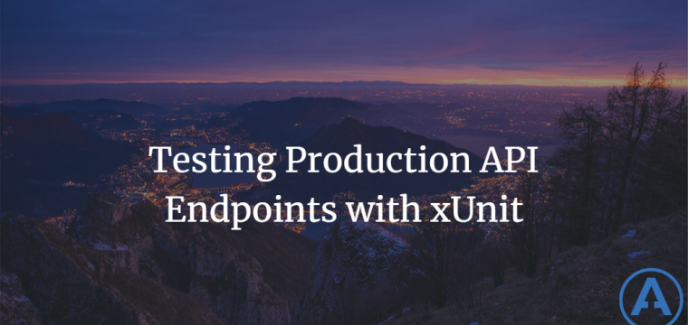 Testing Production API Endpoints with xUnit