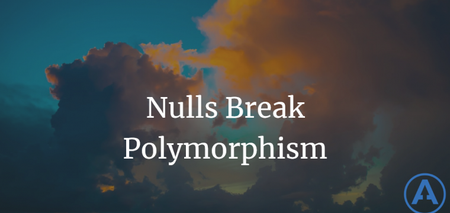 featured image thumbnail for post Nulls Break Polymorphism