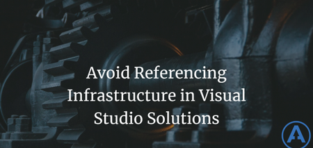 featured image thumbnail for post Avoid Referencing Infrastructure in Visual Studio Solutions