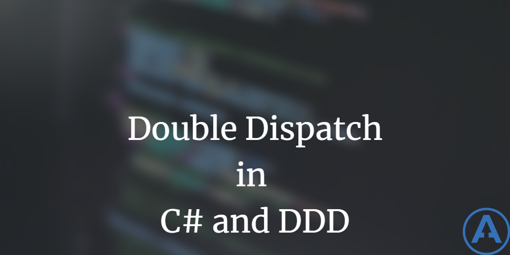 Double Dispatch in C# and DDD