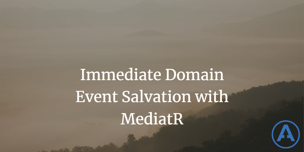 Immediate Domain Event Salvation with MediatR