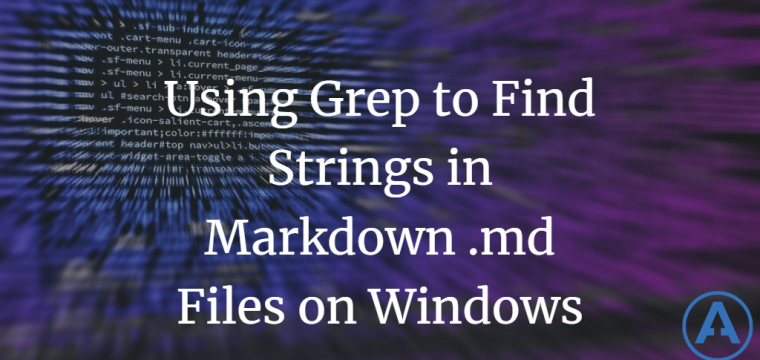 Using Grep to Find Strings in Markdown .md Files on Windows