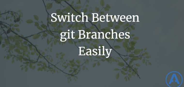 Switch Between git Branches Easily