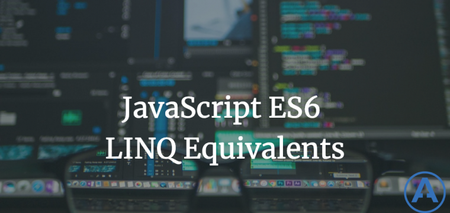 featured image thumbnail for post JavaScript ES6 LINQ Equivalents