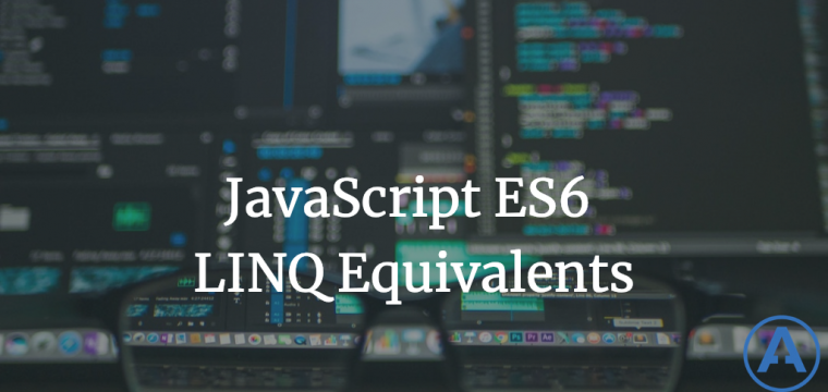 JavaScript ES6 LINQ Equivalents