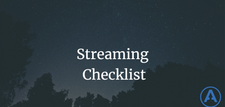 Streaming Checklist