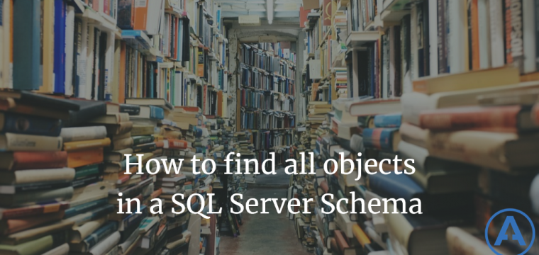 How to find all objects in a SQL Server Schema