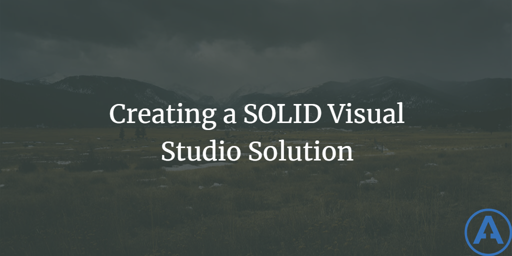 Creating a SOLID Visual Studio Solution