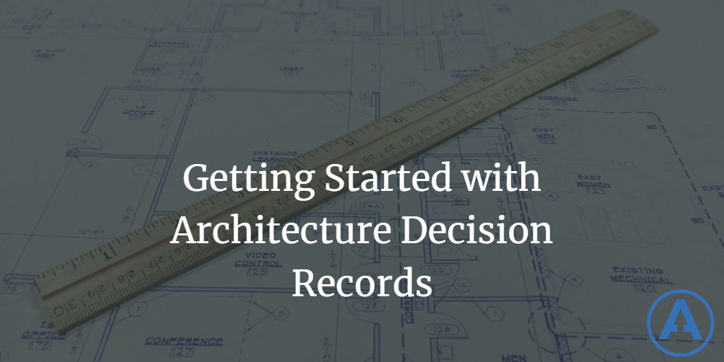 Getting Started with Architecture Decision Records