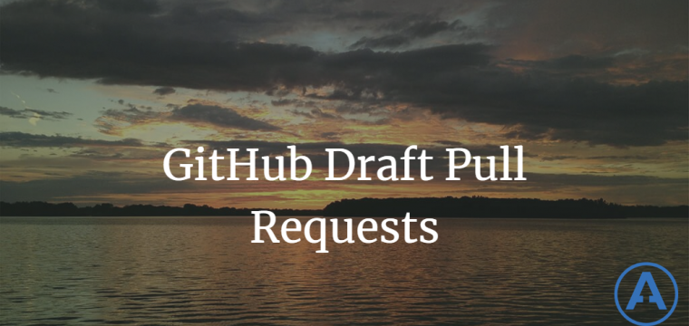 GitHub Draft Pull Requests